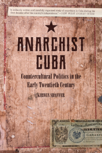 Anarchist Cuba: Countercultural Politics in the Early Twentieth Century (e-Book)