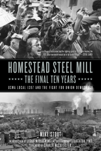 Homestead Steel Mill–the Final Ten Years: USWA Local 1397 and the Fight for Union Democracy