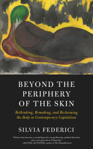 Beyond the Periphery of the Skin: Rethinking, Remaking, and Reclaiming the Body in Contemporary Capitalism (e-Book)
