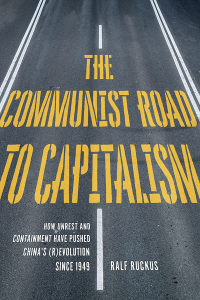 The Communist Road to Capitalism: How Social Unrest and Containment Have Pushed China's (R)evolution since 1949