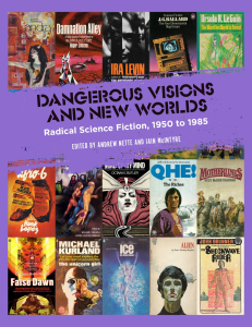 Dangerous Visions and New Worlds: Radical Science Fiction, 1950 to 1985