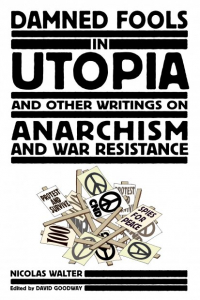 Damned Fools in Utopia: And Other Writings on Anarchism and War Resistance (e-Book)