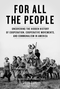 For All the People: Uncovering the Hidden History of Cooperation, Cooperative Movements, and Communalism in America, 2nd Edition (e-Book)