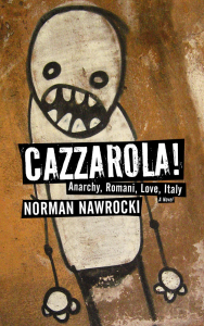 Cazzarola!: Anarchy, Romani, Love, Italy (A Novel)
