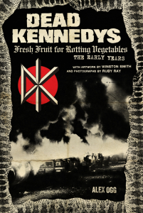 Dead Kennedys: Fresh Fruit for Rotting Vegetables, The Early Years (e-Book)