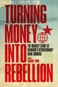 Turning Money into Rebellion: The Unlikely Story of Denmark's Revolutionary Bank Robbers (e-Book)