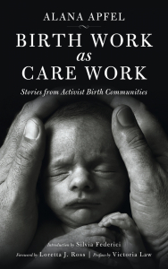 Birth Work as Care Work: Stories from Activist Birth Communities (e-Book)